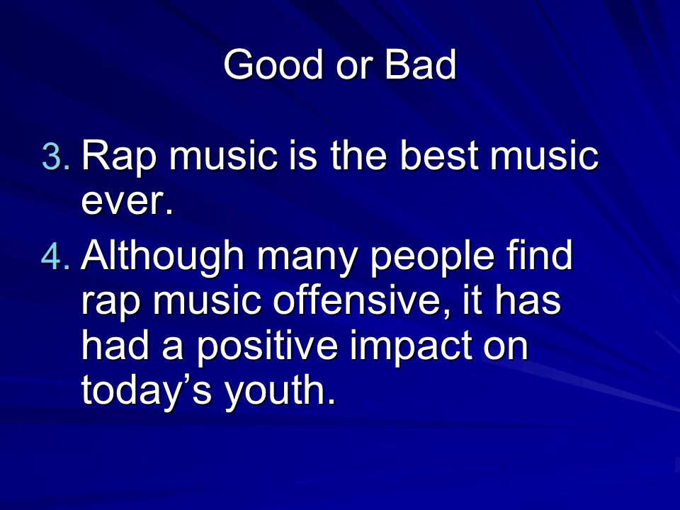 Good or Bad Rap music is the best music ever.