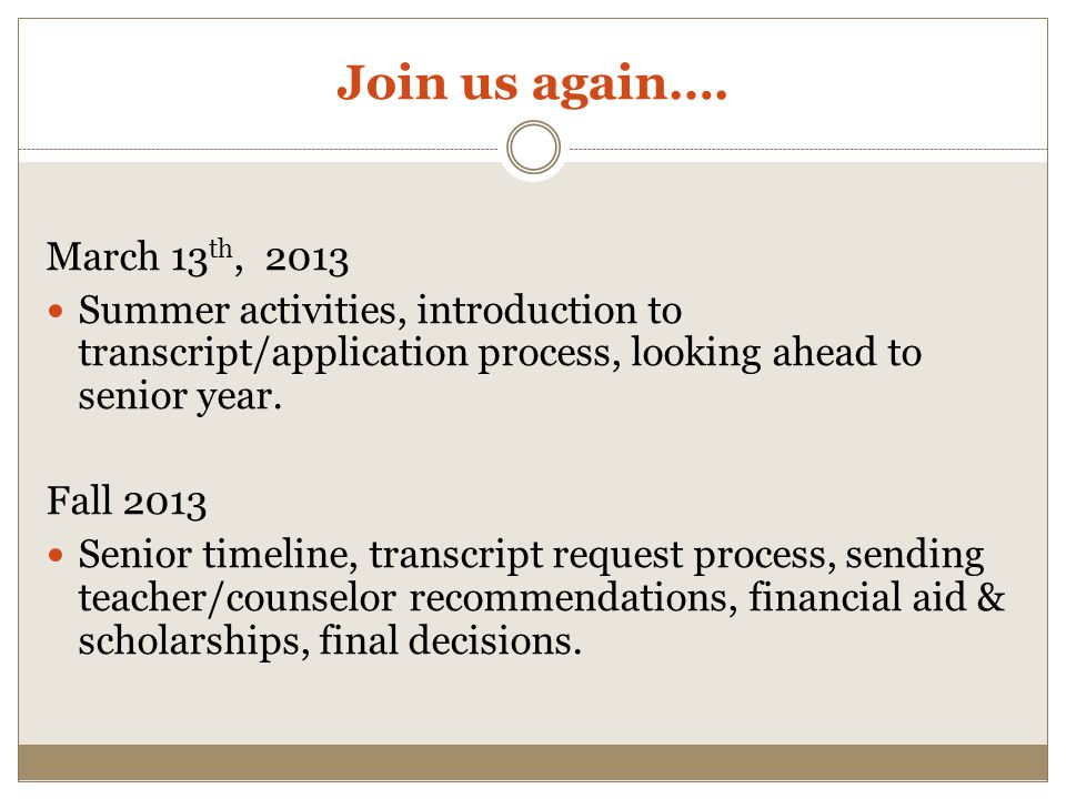 Join us again…. March 13th, 2013. Summer activities, introduction to transcript/application process, looking ahead to senior year.