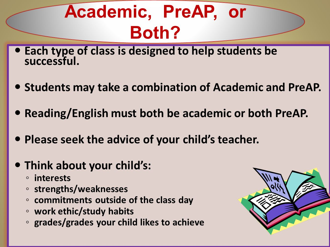 Academic, PreAP, or Both Each type of class is designed to help students be successful. Students may take a combination of Academic and PreAP.