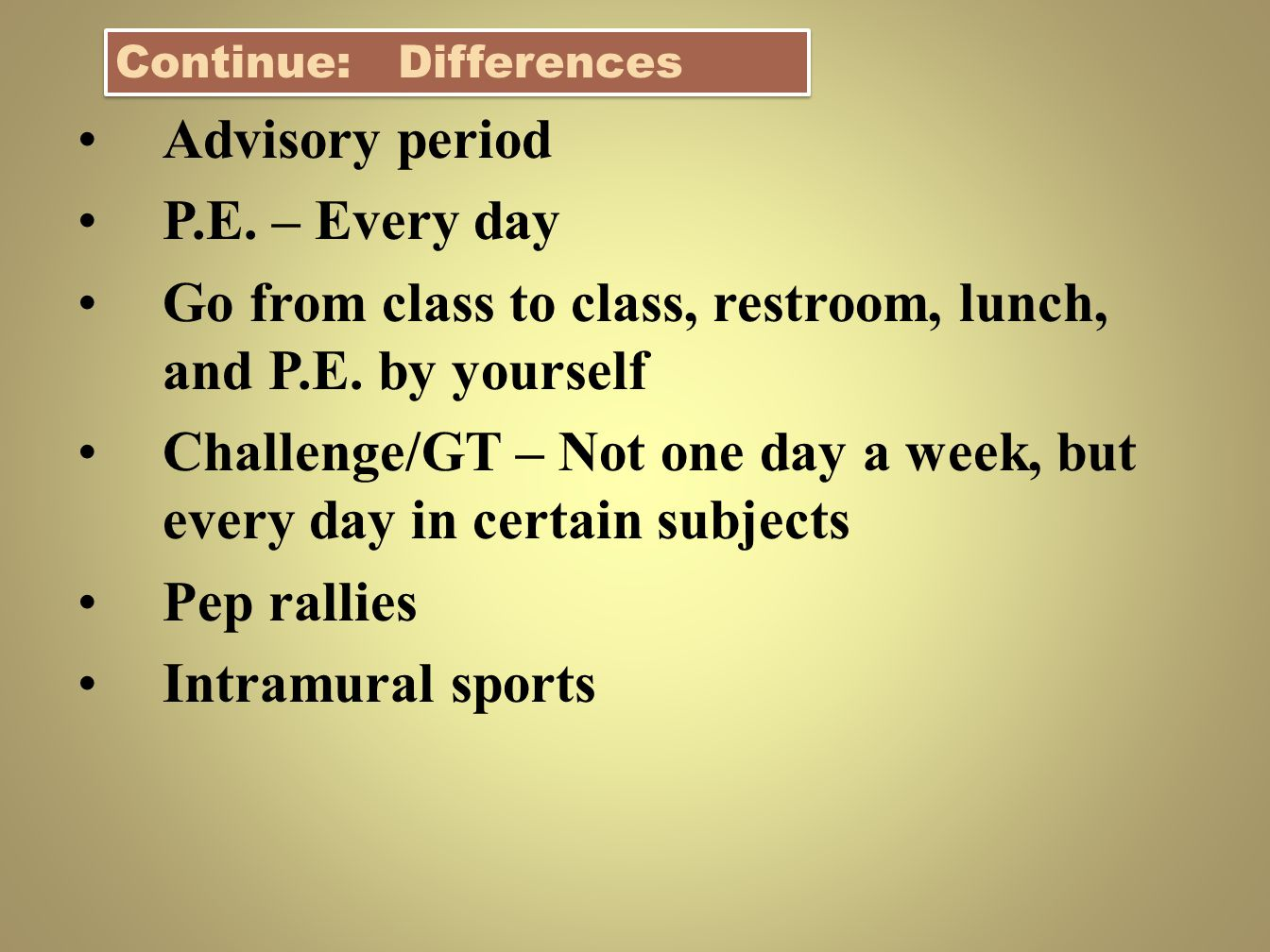 Go from class to class, restroom, lunch, and P.E. by yourself