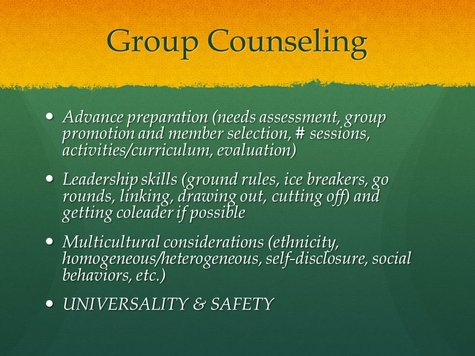 Group Counseling Advance preparation (needs assessment, group promotion and member selection, # sessions, activities/curriculum, evaluation)