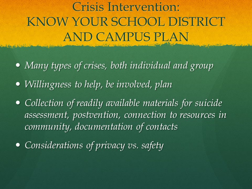 Crisis Intervention: KNOW YOUR SCHOOL DISTRICT AND CAMPUS PLAN