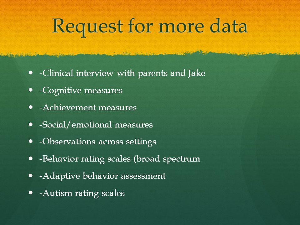 Request for more data -Clinical interview with parents and Jake