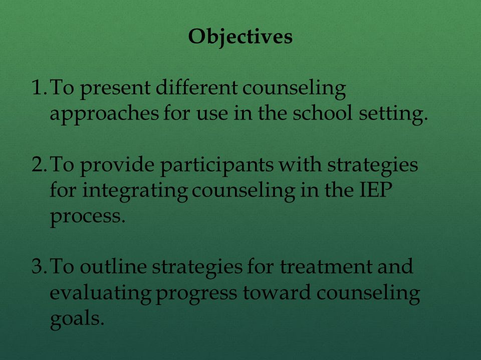 Objectives To present different counseling approaches for use in the school setting.