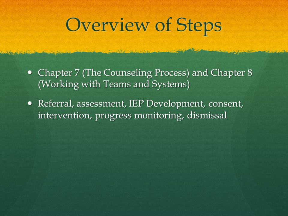 Overview of Steps Chapter 7 (The Counseling Process) and Chapter 8 (Working with Teams and Systems)