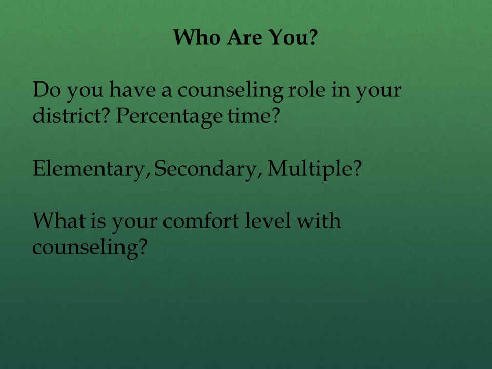 Who Are You Do you have a counseling role in your district Percentage time Elementary, Secondary, Multiple