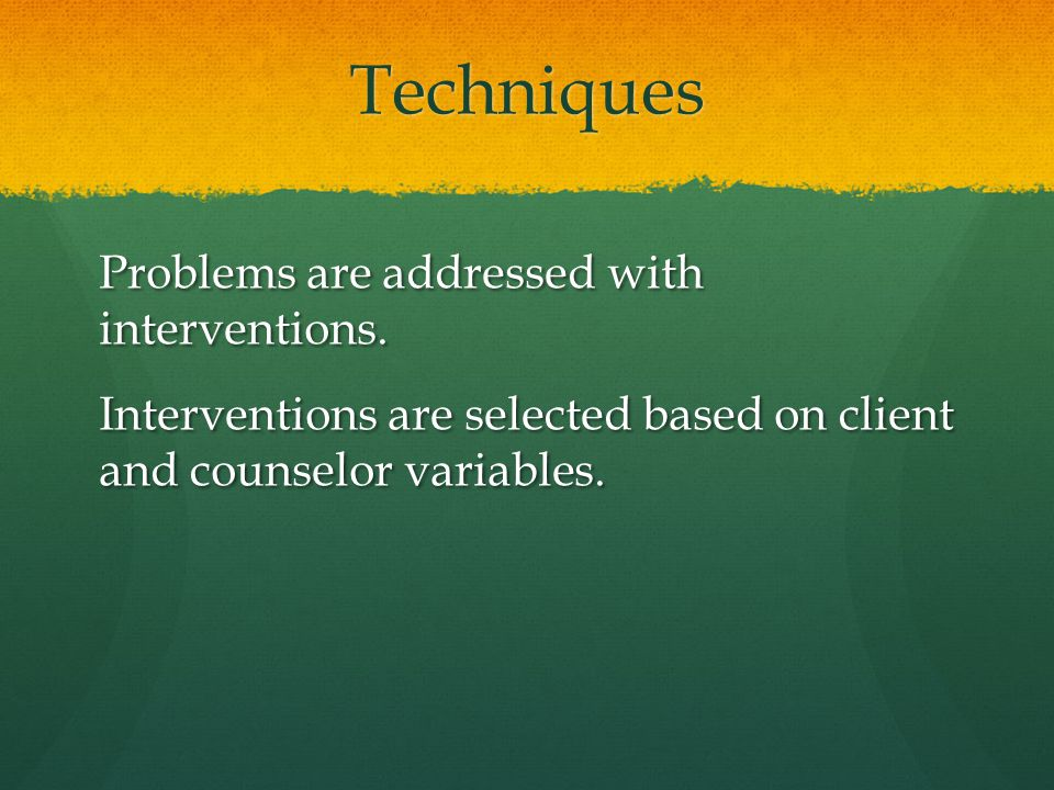 Techniques Problems are addressed with interventions.