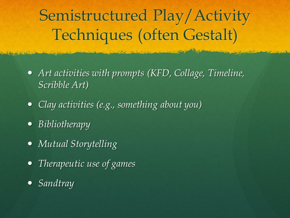 Semistructured Play/Activity Techniques (often Gestalt)
