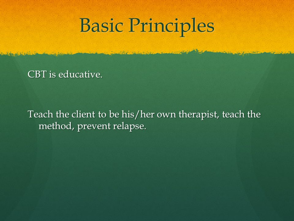 Basic Principles CBT is educative.