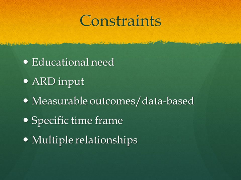 Constraints Educational need ARD input Measurable outcomes/data-based