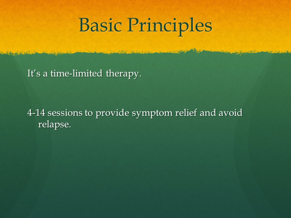 Basic Principles It's a time-limited therapy.