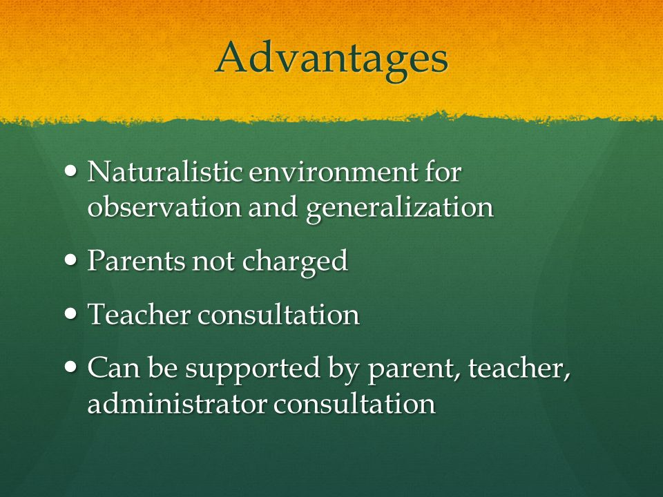 Advantages Naturalistic environment for observation and generalization