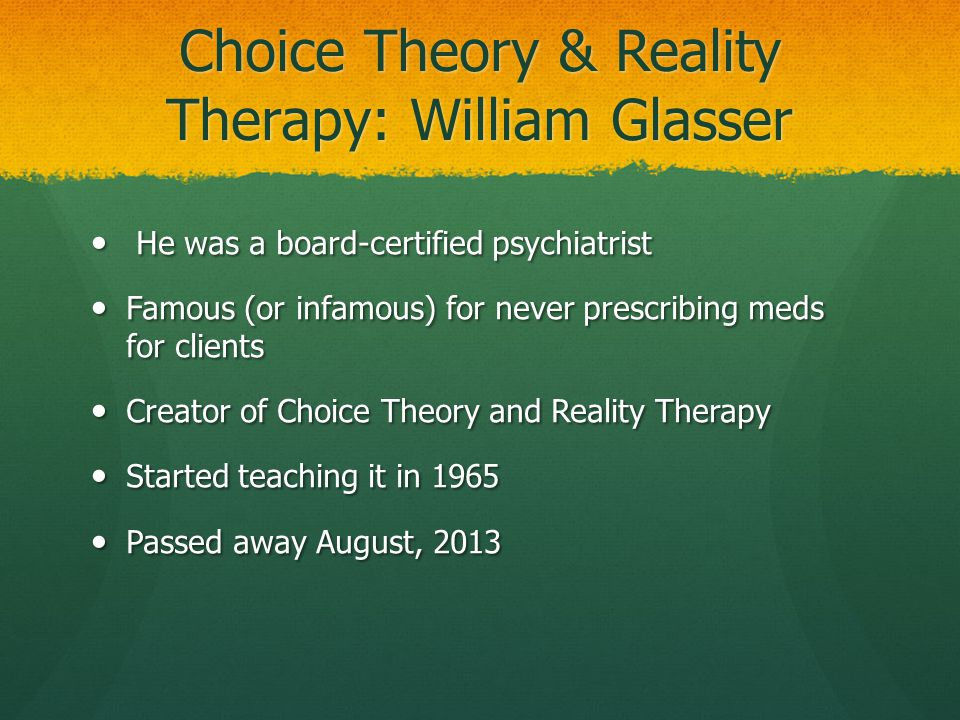 Choice Theory & Reality Therapy: William Glasser