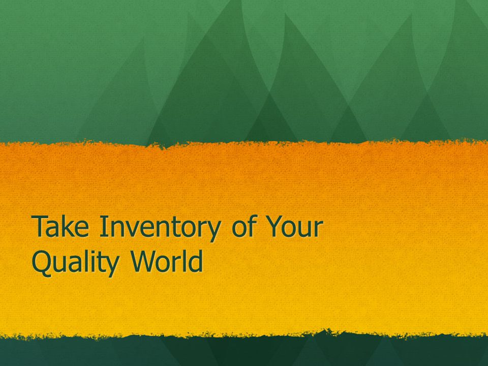 Take Inventory of Your Quality World