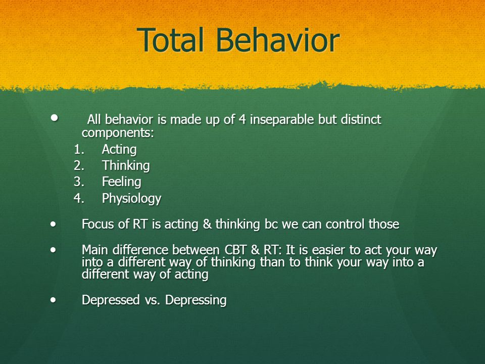Total Behavior All behavior is made up of 4 inseparable but distinct components: Acting. Thinking.