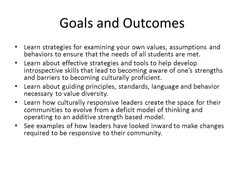 Goals and Outcomes Learn strategies for examining your own values, assumptions and behaviors to ensure that the needs of all students are met.