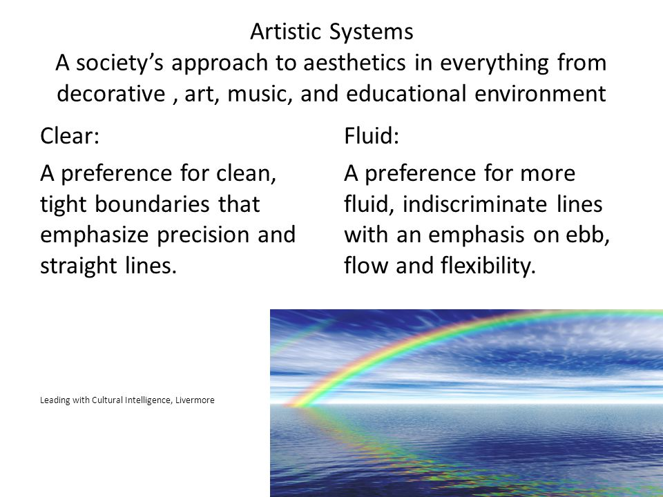 Artistic Systems A society's approach to aesthetics in everything from decorative , art, music, and educational environment
