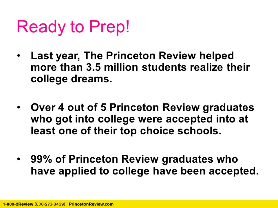 Ready to Prep! Last year, The Princeton Review helped more than 3.5 million students realize their college dreams.