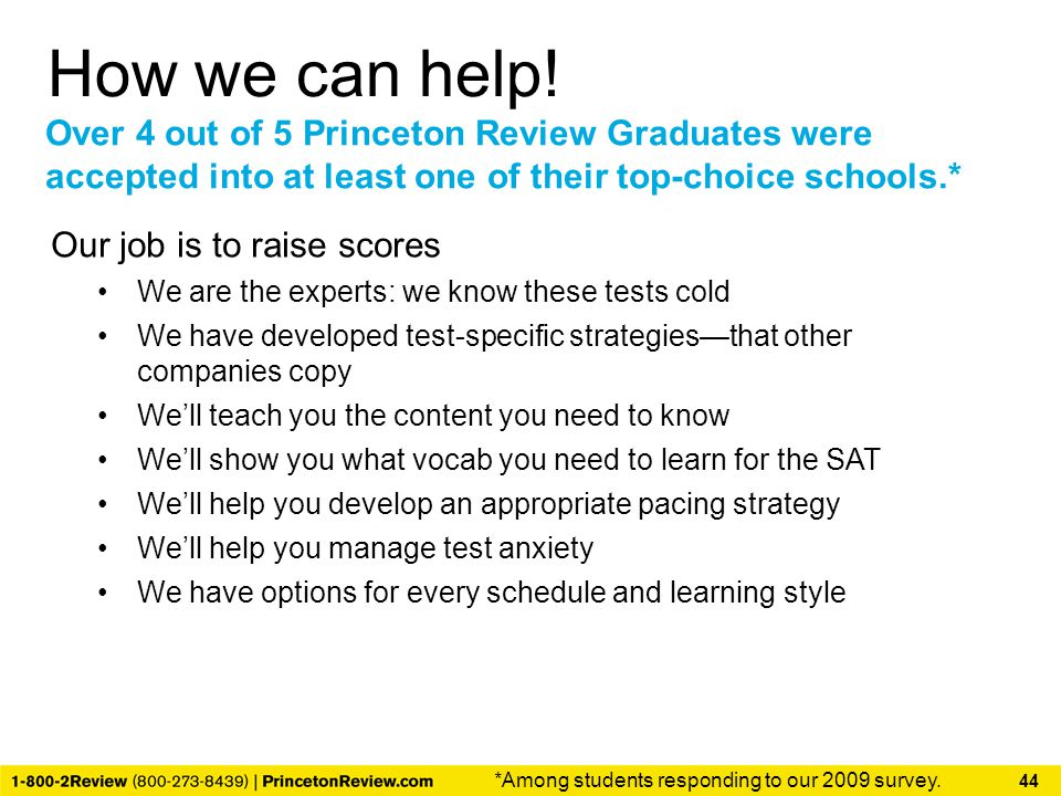 How we can help! Over 4 out of 5 Princeton Review Graduates were accepted into at least one of their top-choice schools.*