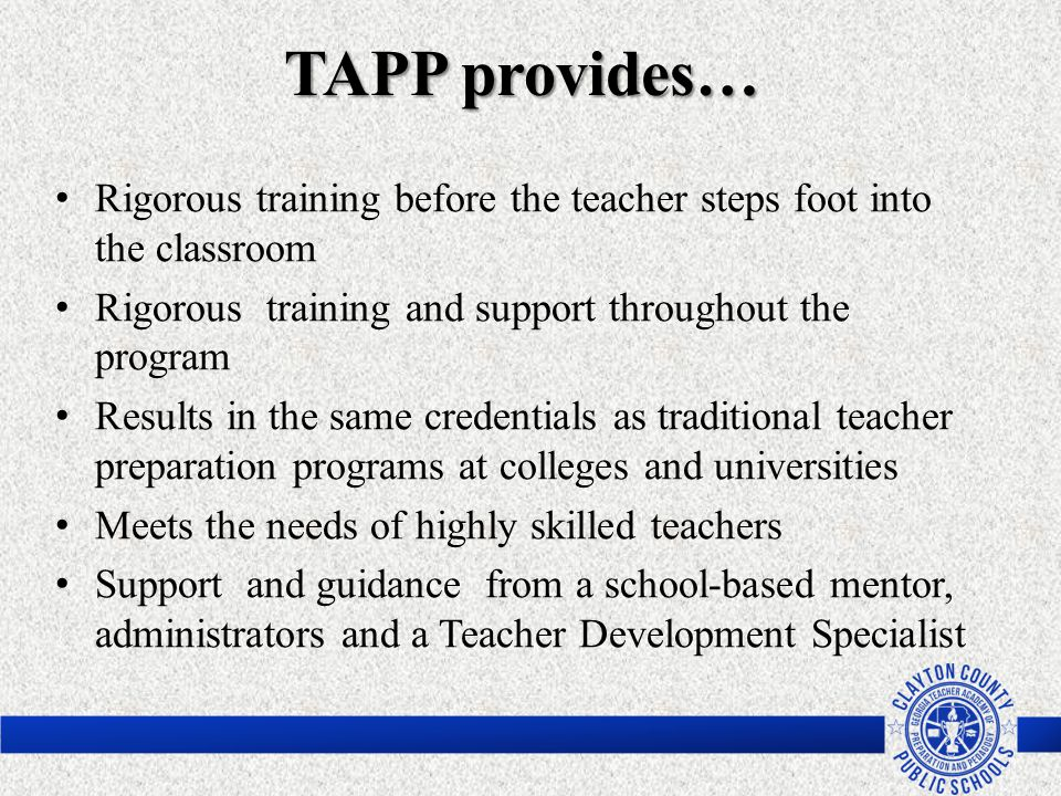 TAPP provides… Rigorous training before the teacher steps foot into the classroom. Rigorous training and support throughout the program.