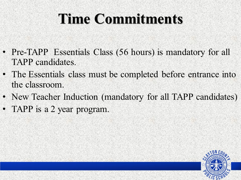 Time Commitments Pre-TAPP Essentials Class (56 hours) is mandatory for all TAPP candidates.