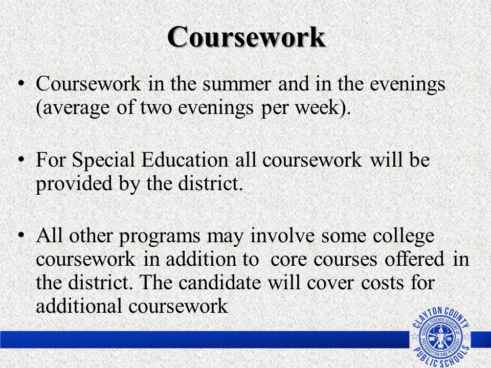 Coursework Coursework in the summer and in the evenings (average of two evenings per week).