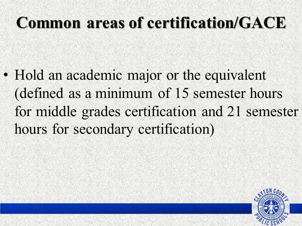 Common areas of certification/GACE