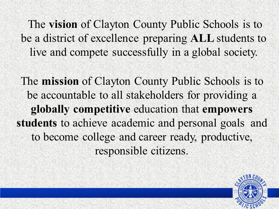 The vision of Clayton County Public Schools is to be a district of excellence preparing ALL students to live and compete successfully in a global society.
