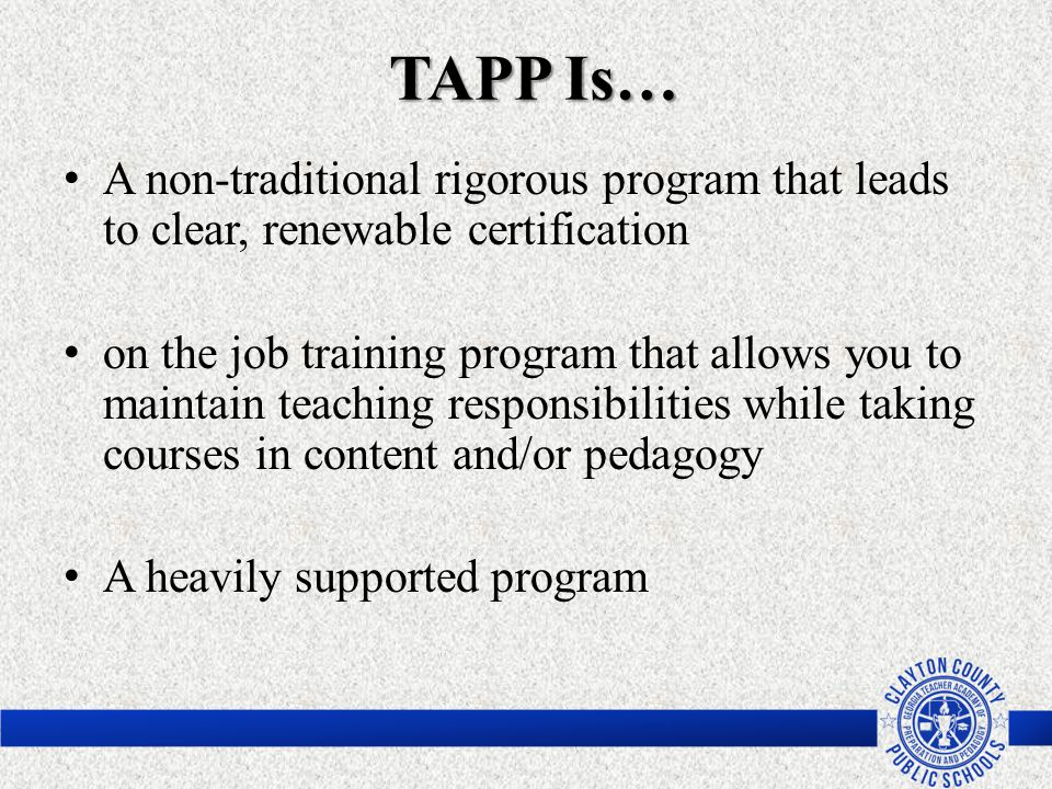 TAPP Is… A non-traditional rigorous program that leads to clear, renewable certification.