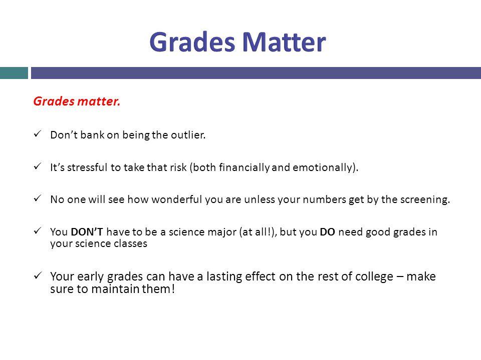 Grades Matter Grades matter.