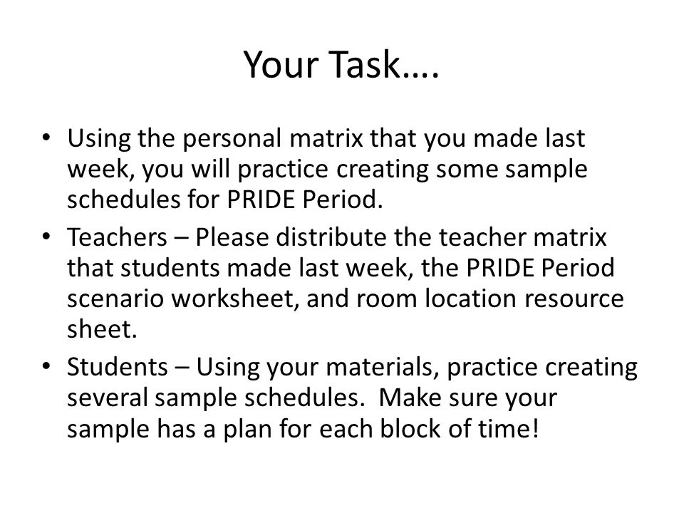 Your Task…. Using the personal matrix that you made last week, you will practice creating some sample schedules for PRIDE Period.