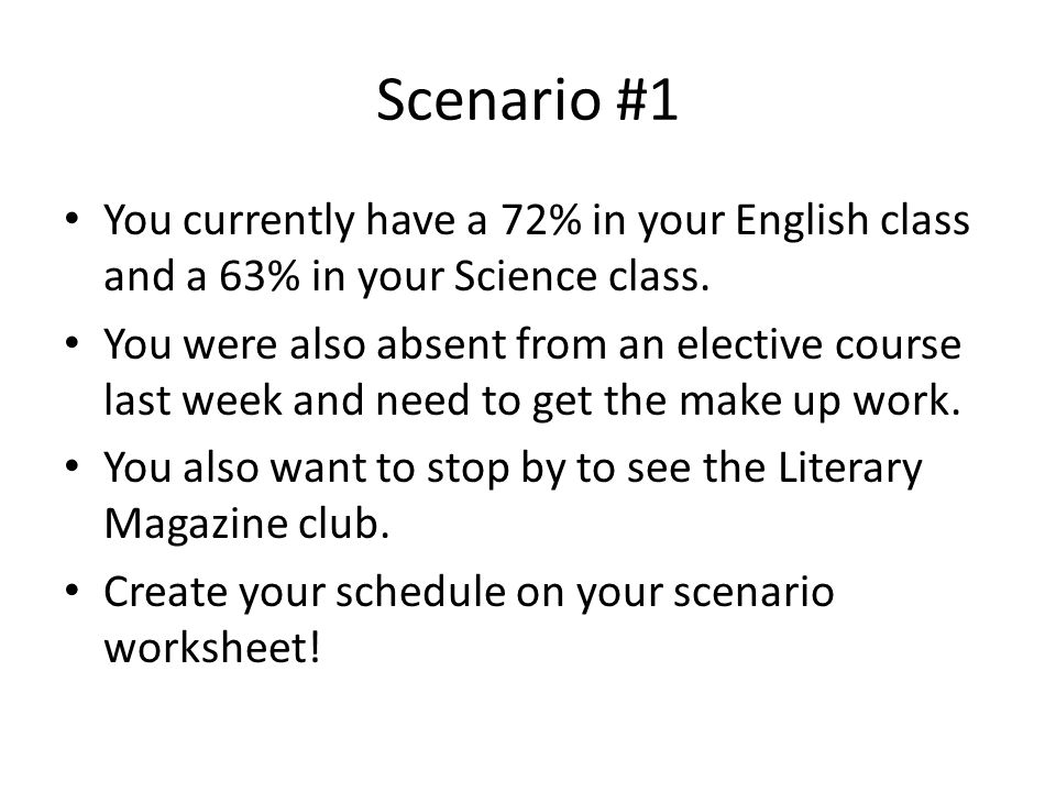 Scenario #1 You currently have a 72% in your English class and a 63% in your Science class.