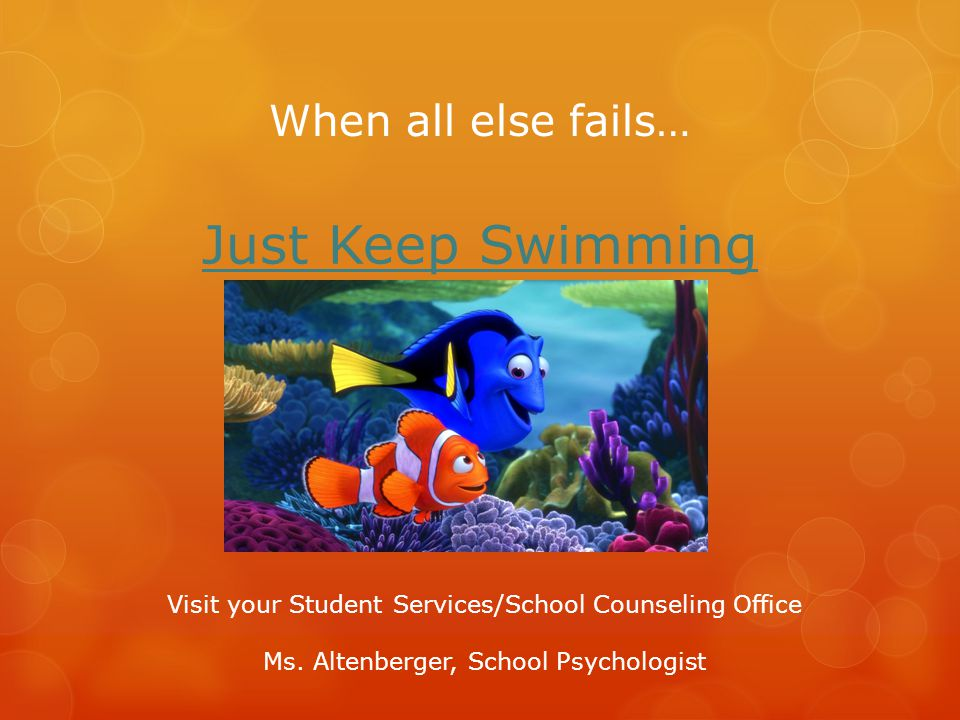 Just Keep Swimming When all else fails…