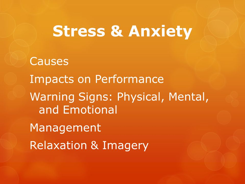 Stress & Anxiety Causes Impacts on Performance Warning Signs: Physical, Mental, and Emotional Management Relaxation & Imagery