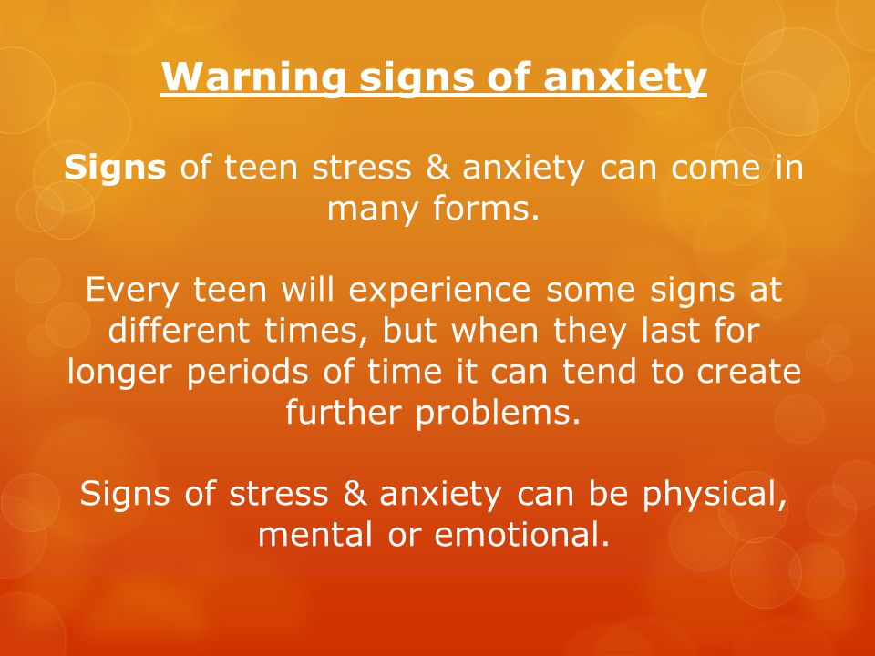 Warning signs of anxiety Signs of teen stress & anxiety can come in many forms.