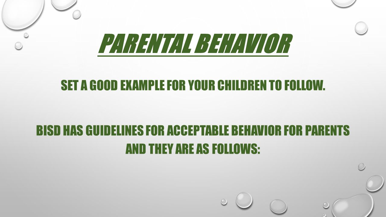Parental BEHAVIOR SET A GOOD EXAMPLE FOR YOUR CHILDREN TO FOLLOW.