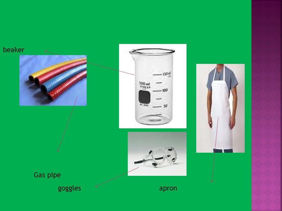 beaker Gas pipe goggles apron