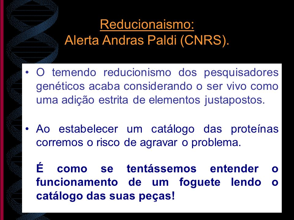 Reducionaismo: Alerta Andras Paldi (CNRS).
