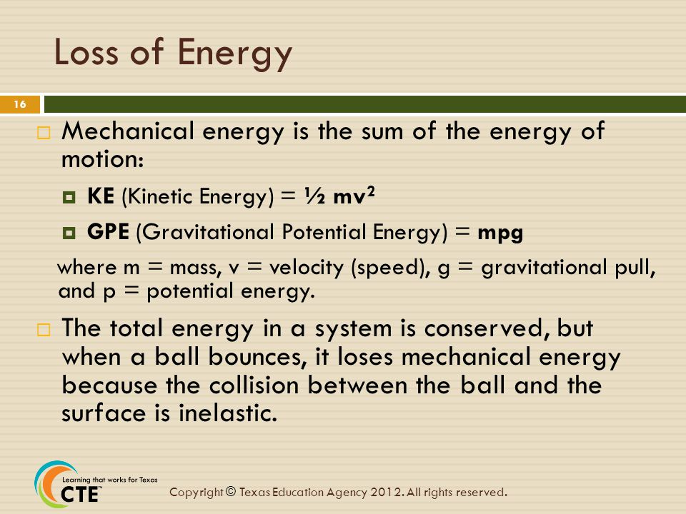 Loss of Energy Mechanical energy is the sum of the energy of motion: