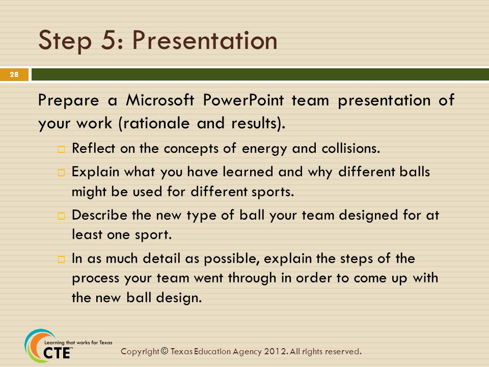Step 5: Presentation Prepare a Microsoft PowerPoint team presentation of your work (rationale and results).