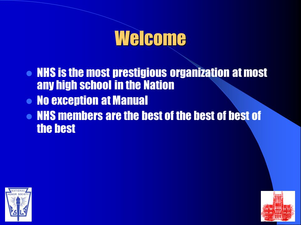 Welcome NHS is the most prestigious organization at most any high school in the Nation. No exception at Manual.