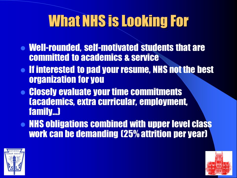 What NHS is Looking For Well-rounded, self-motivated students that are committed to academics & service.