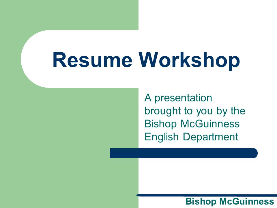 resume workshop a presentation brought to you by the bishop mcguinness english department