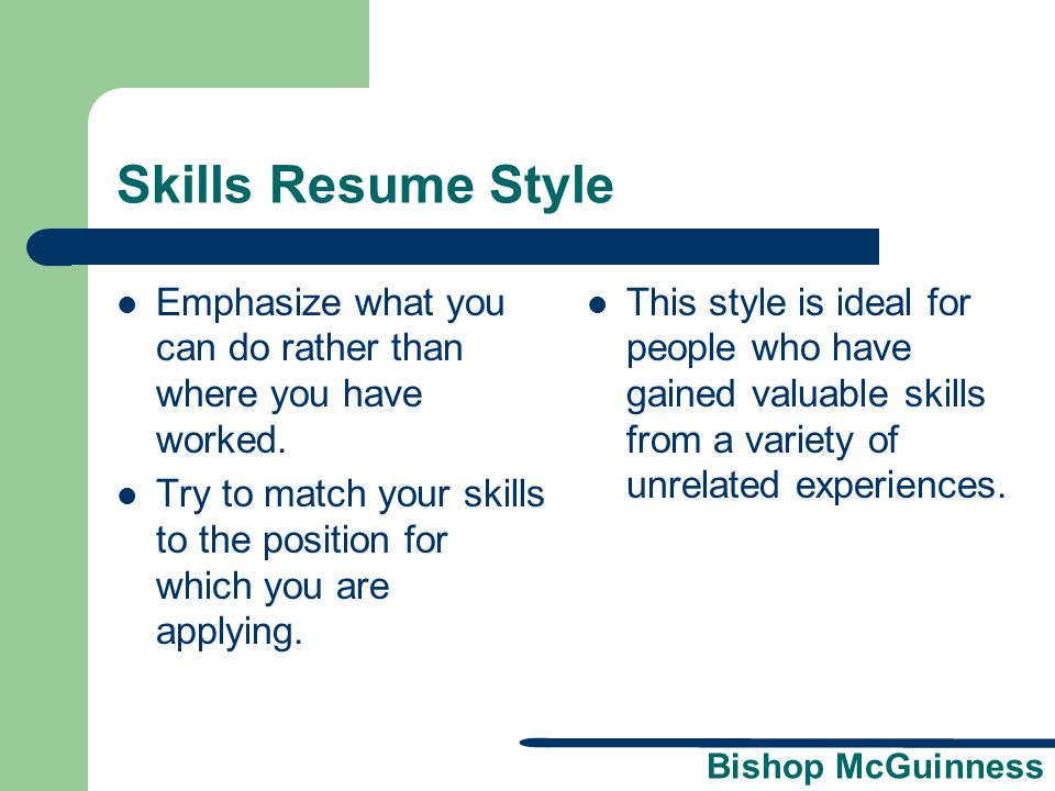 Skills Resume Style Emphasize what you can do rather than where you have worked.