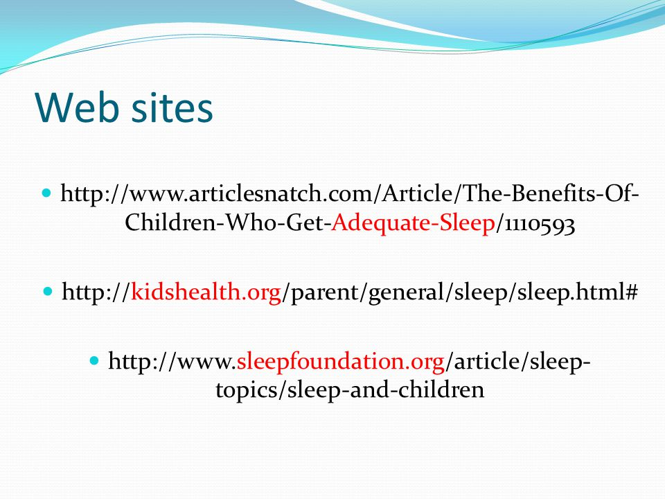 Web sites http://www.articlesnatch.com/Article/The-Benefits-Of-Children-Who-Get-Adequate-Sleep/1110593.