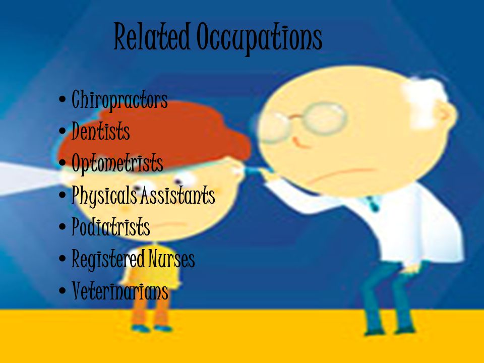 Related Occupations Chiropractors Dentists Optometrists