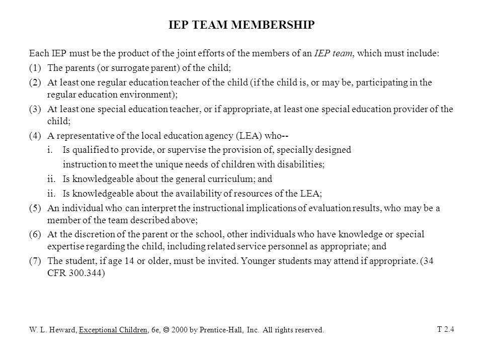 IEP TEAM MEMBERSHIP Each IEP must be the product of the joint efforts of the members of an IEP team, which must include: