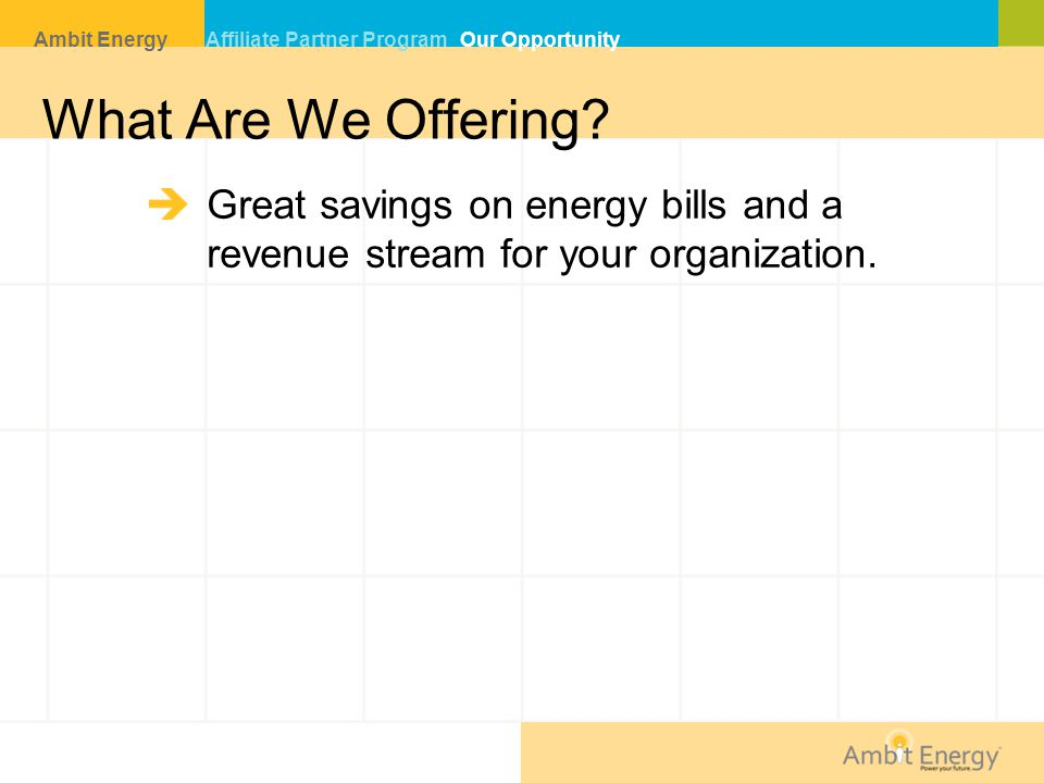 What Are We Offering Great savings on energy bills and a