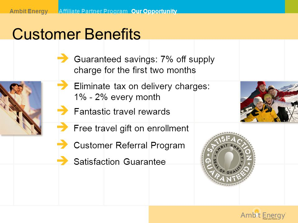Customer Benefits Guaranteed savings: 7% off supply