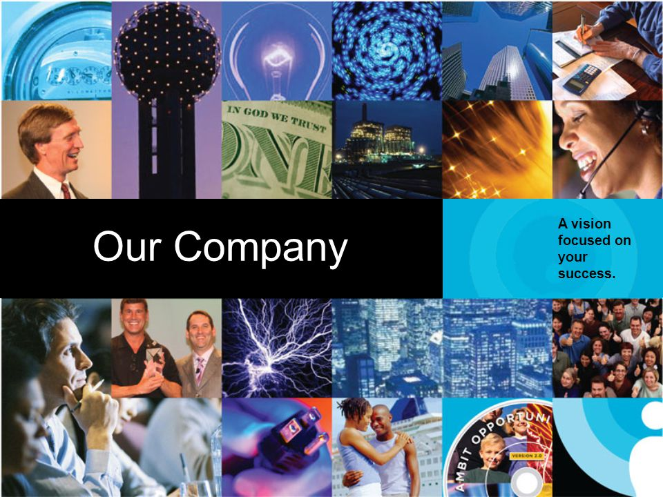 A vision focused on your success. Our Company Our Company